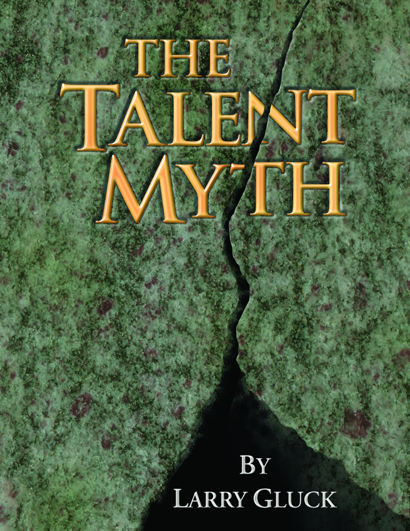 The Talent Myth by Larry Gluck
